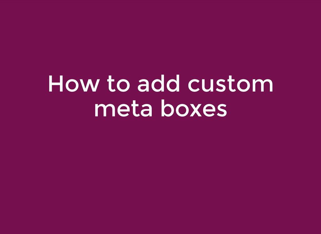 How to add custom How to add custom meta boxes ...