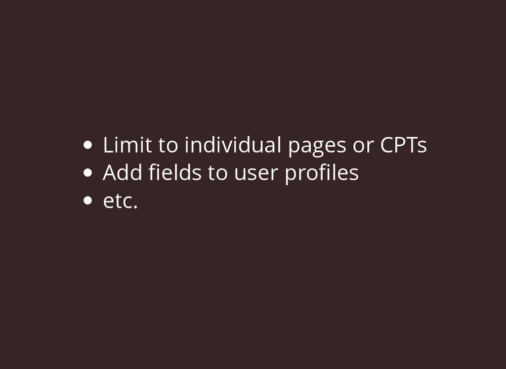 Limit to individual pages or CPTs Add fields to ...