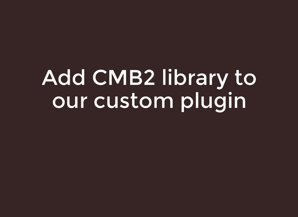 Add CMB2 library to Add CMB2 library to our cus...