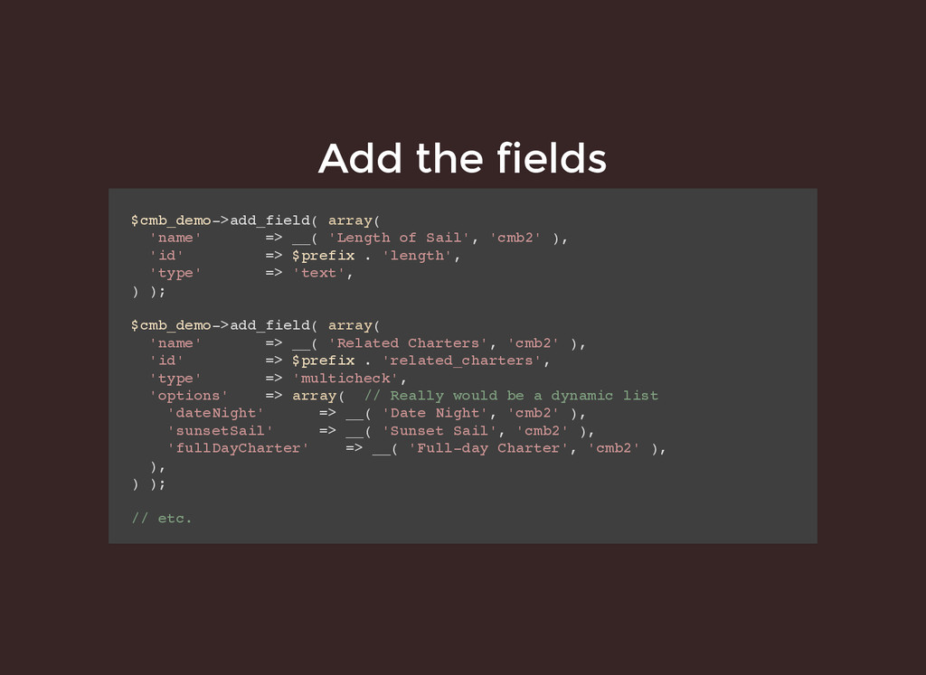Add the fields Add the fields $cmb_demo->add_fi...