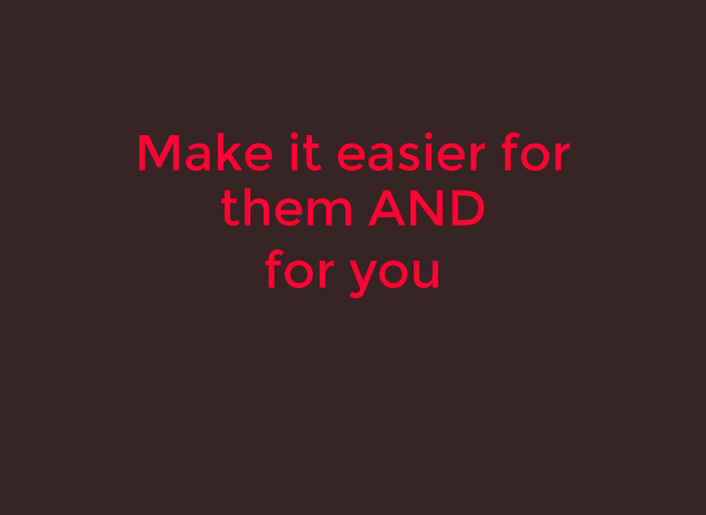 Make it easier for Make it easier for them AND ...
