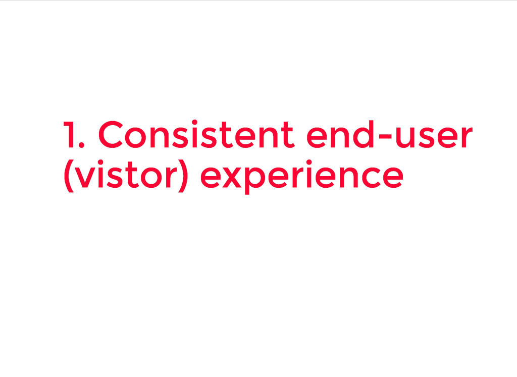 1. Consistent end-user 1. Consistent end-user (...