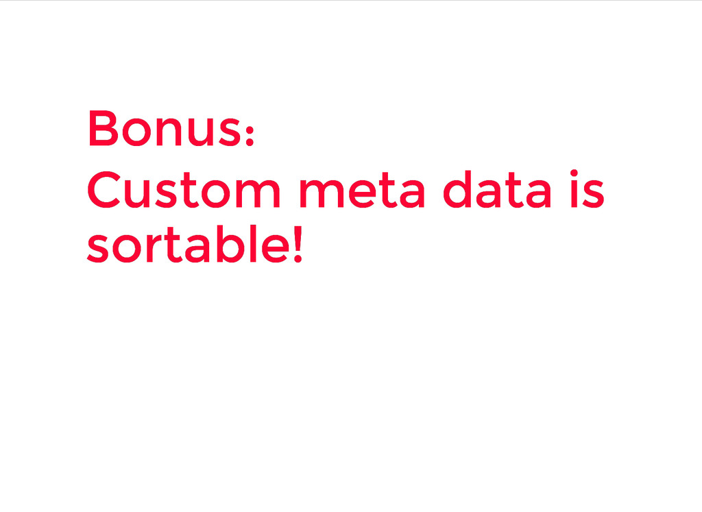 Bonus: Bonus: Custom meta data is Custom meta d...