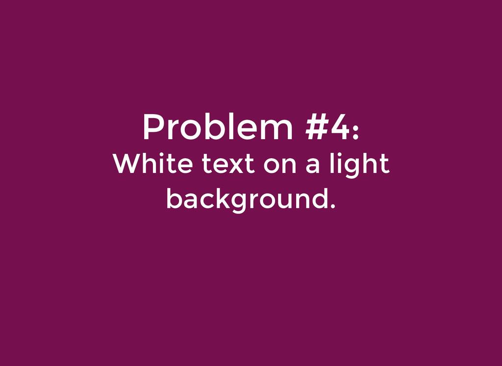 Problem #4: Problem #4: White text on a light W...