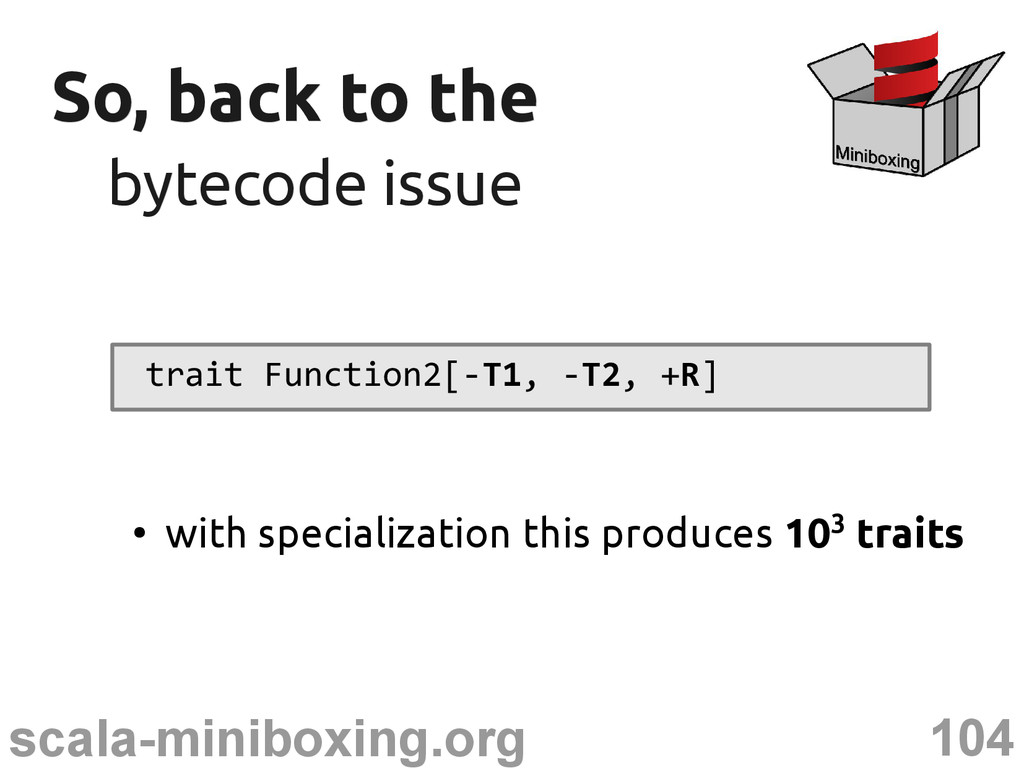 104 scala-miniboxing.org So, back to the So, ba...