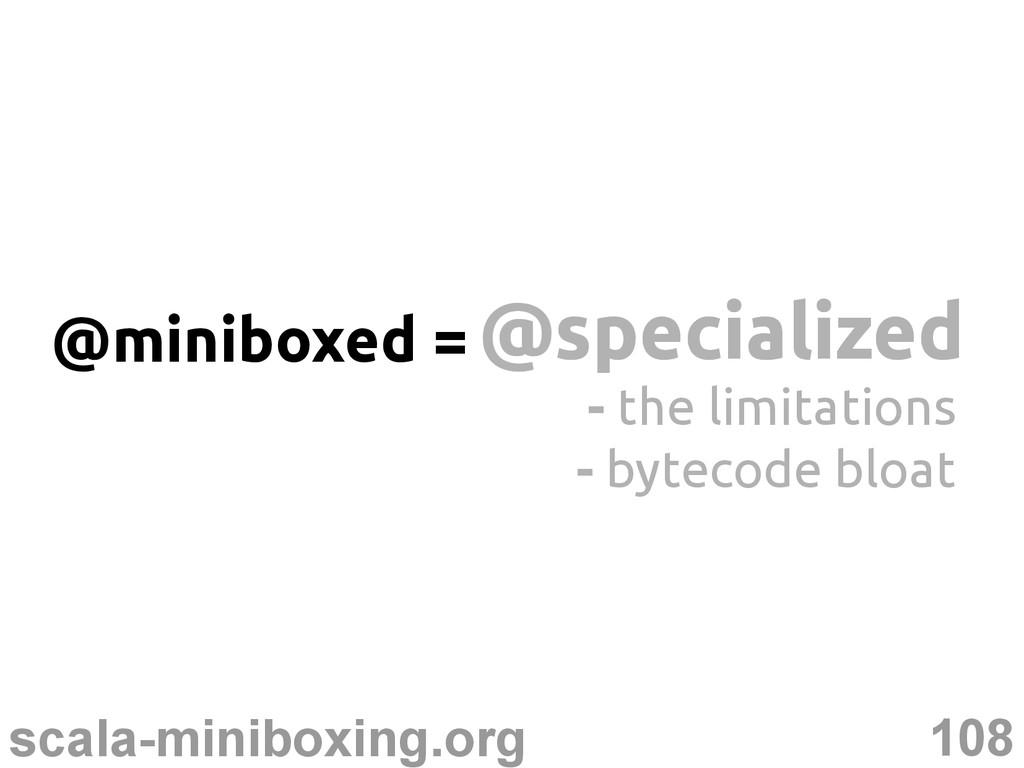 108 scala-miniboxing.org @specialized @speciali...