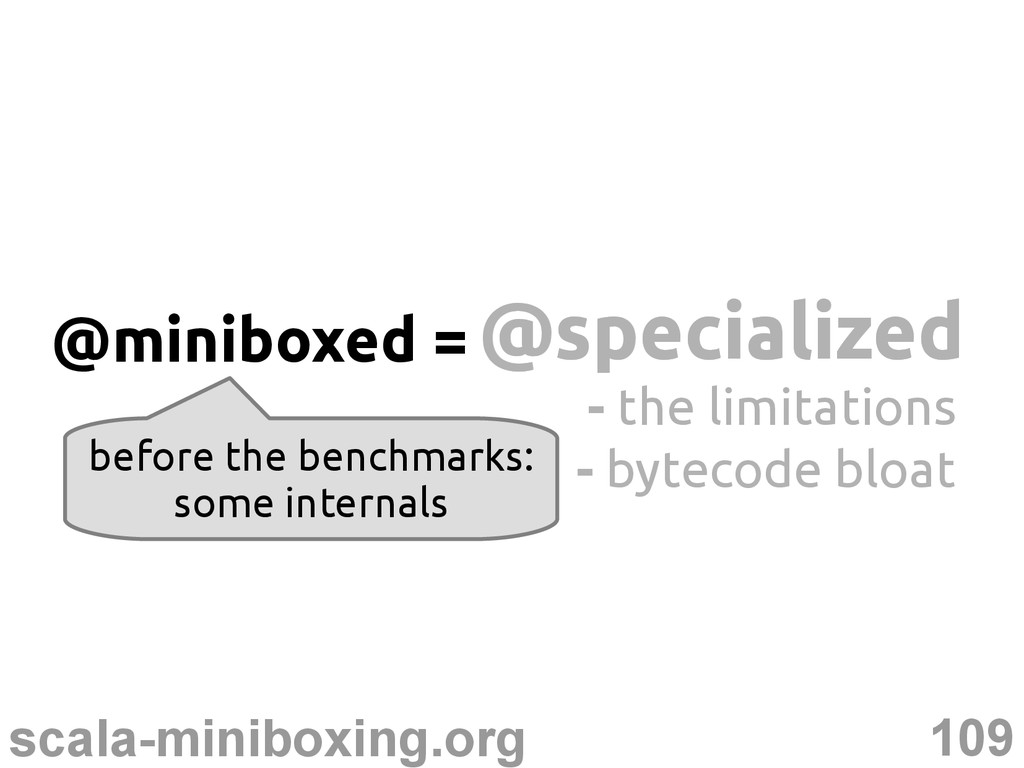 109 scala-miniboxing.org @specialized @speciali...
