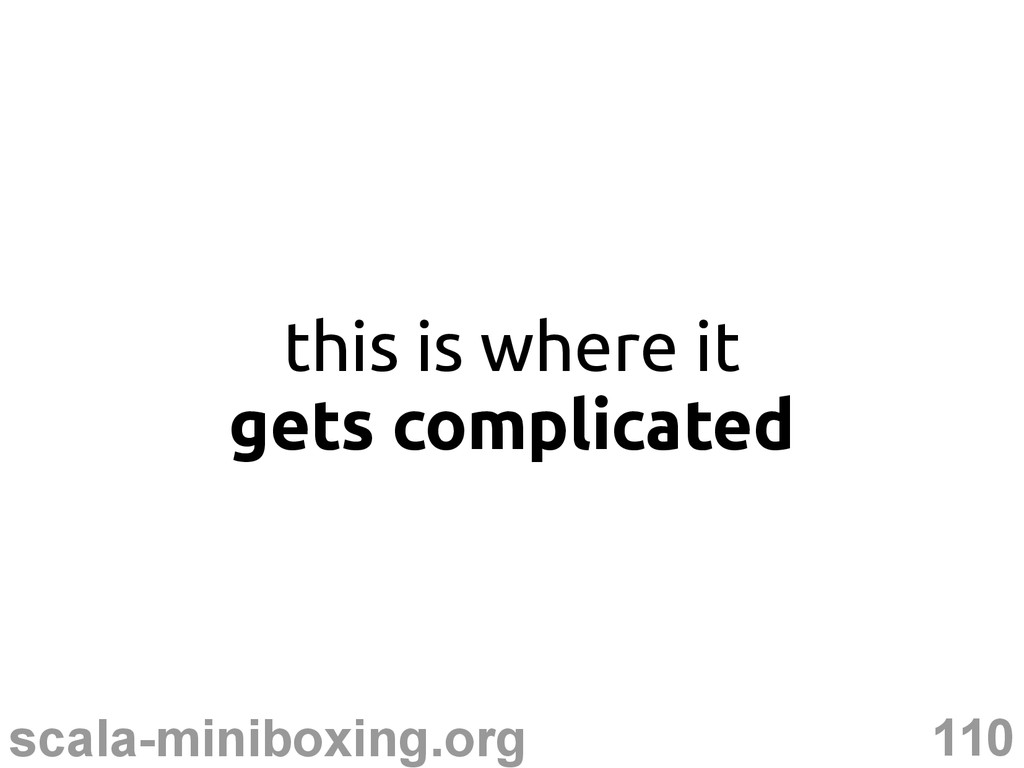 110 scala-miniboxing.org this is where it gets ...