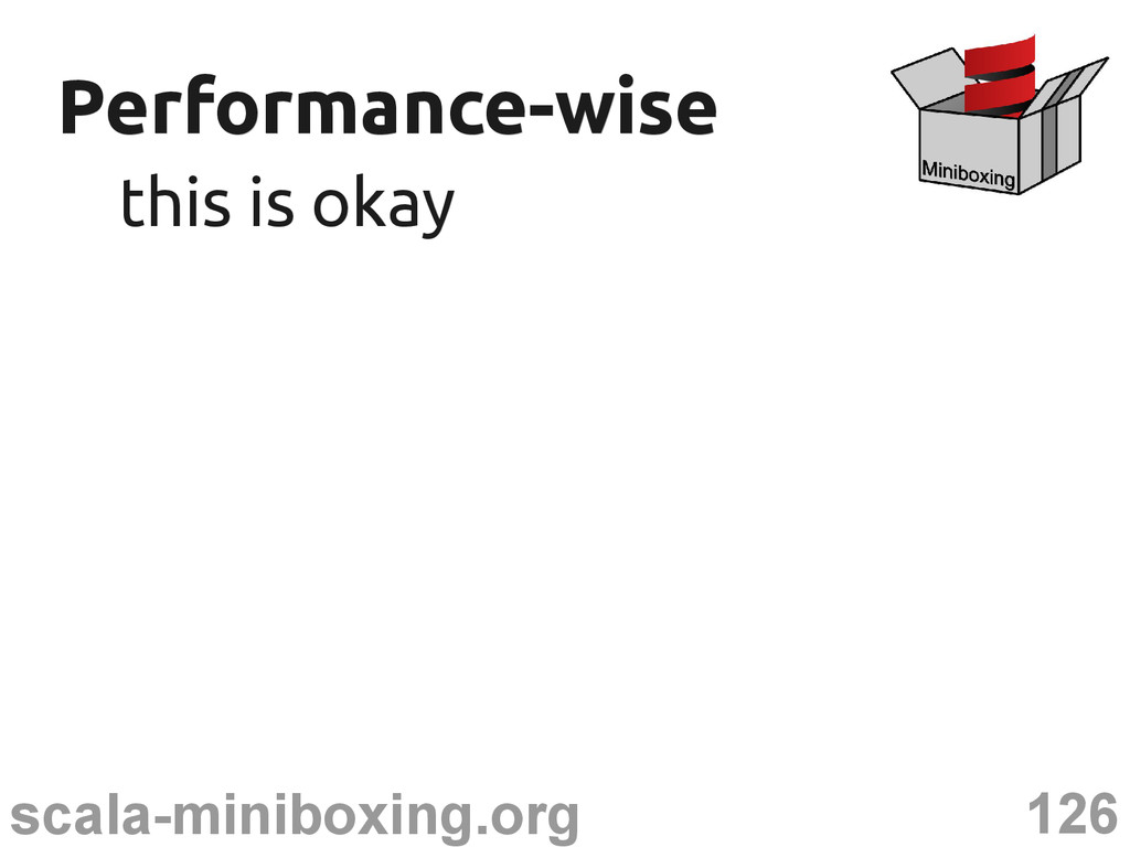 126 scala-miniboxing.org Performance-wise Perfo...