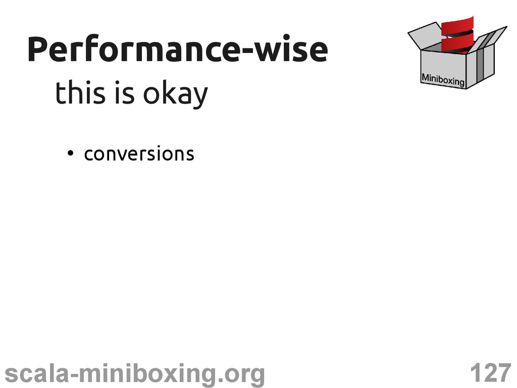 127 scala-miniboxing.org Performance-wise Perfo...