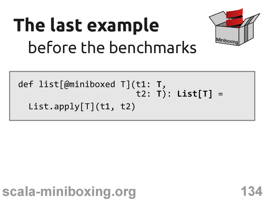 134 scala-miniboxing.org The last example The l...