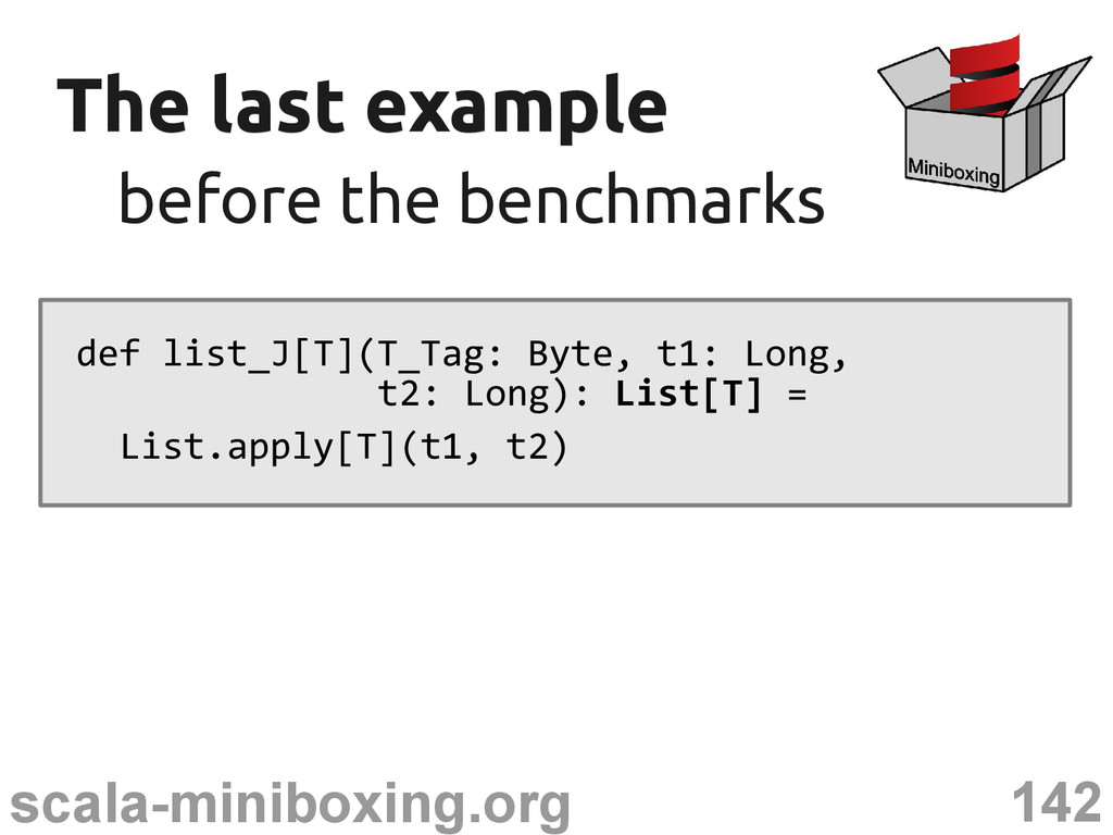 142 scala-miniboxing.org The last example The l...