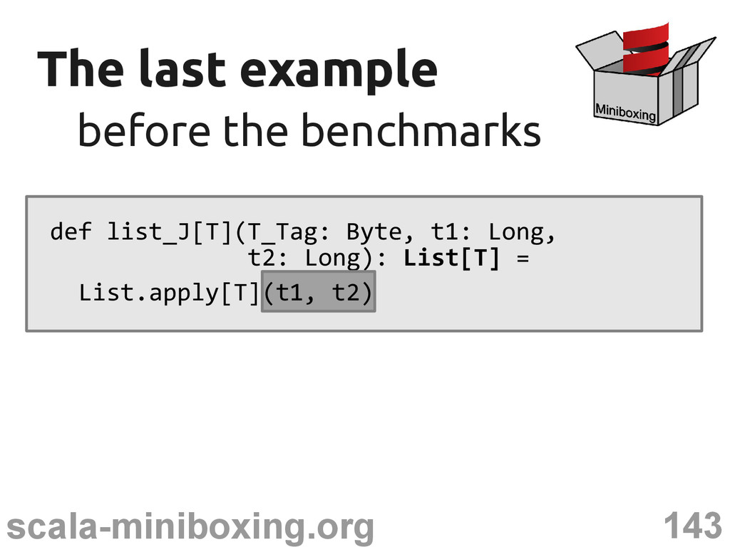143 scala-miniboxing.org The last example The l...