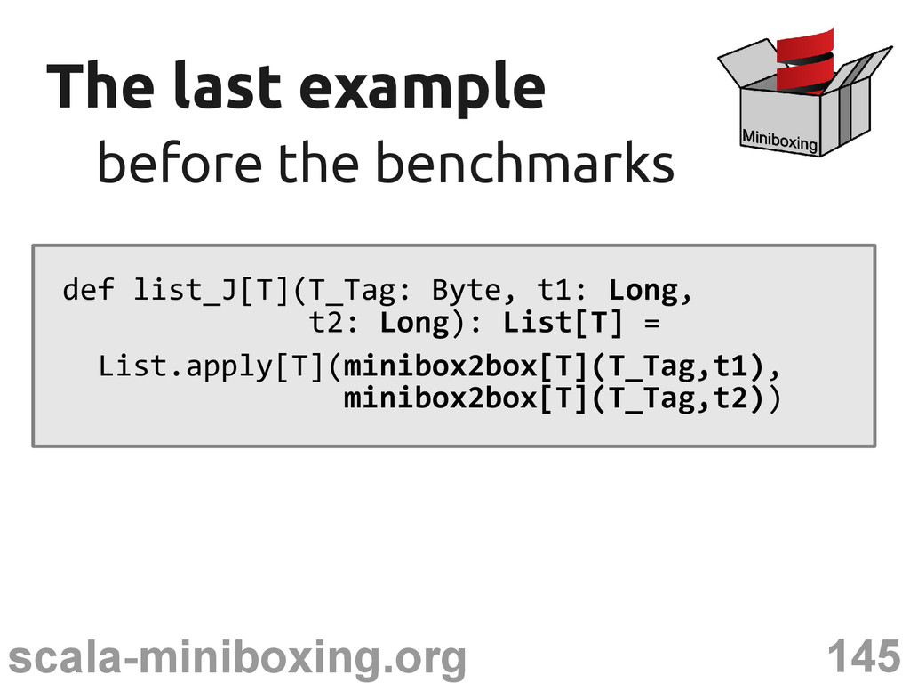 145 scala-miniboxing.org The last example The l...
