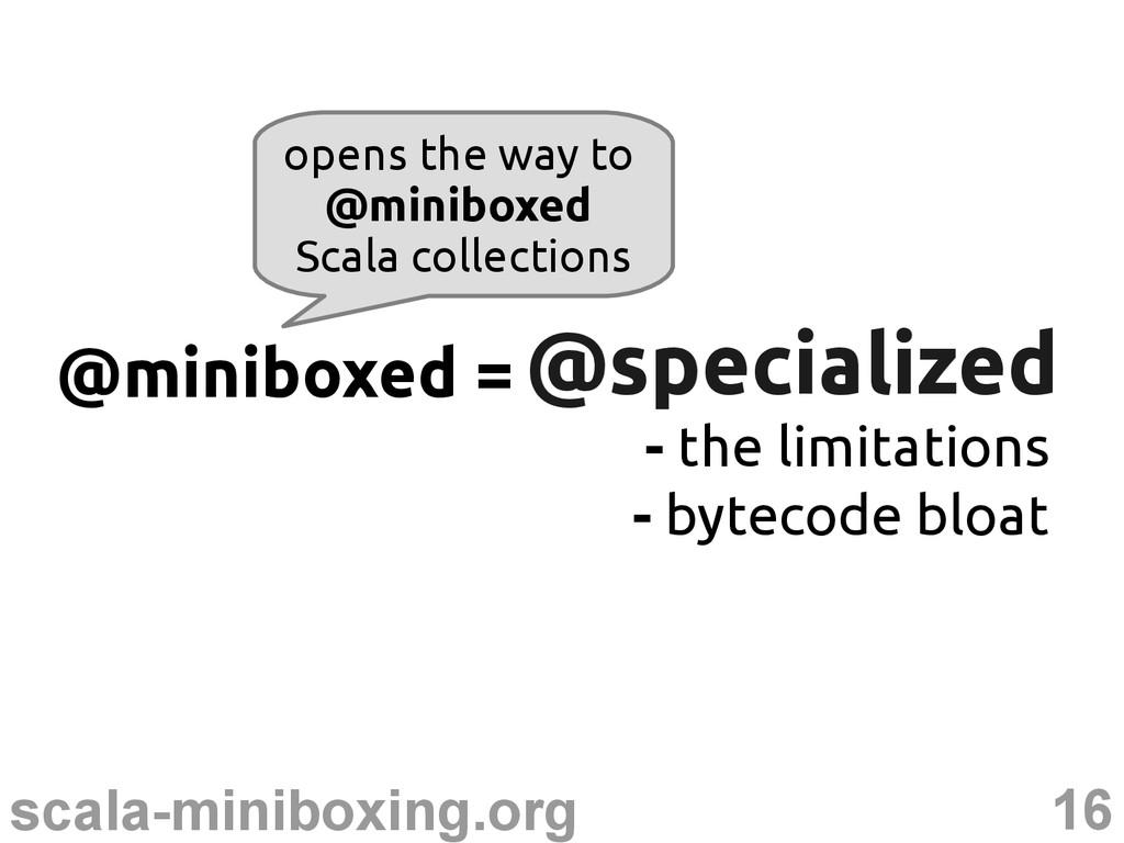 16 scala-miniboxing.org @specialized @specializ...