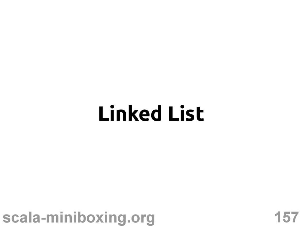 157 scala-miniboxing.org Linked List