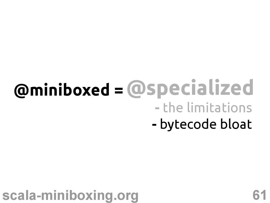 61 scala-miniboxing.org @specialized @specializ...