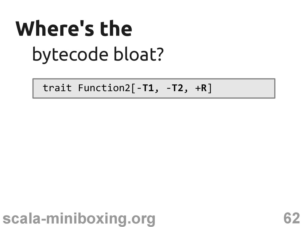 62 scala-miniboxing.org Where's the Where's the...