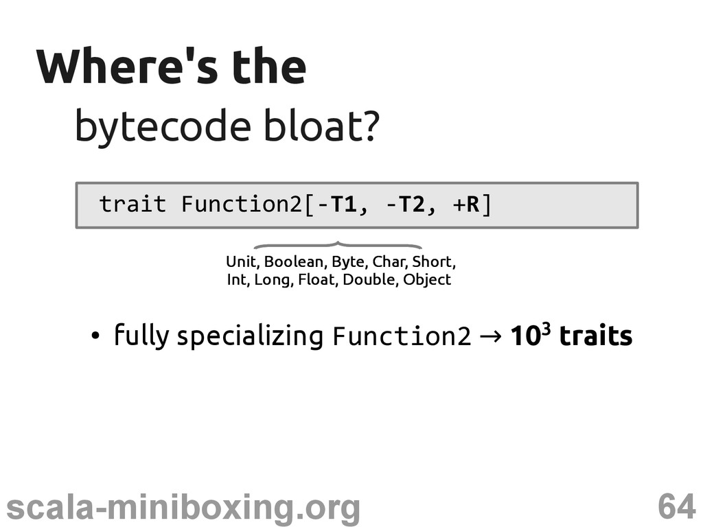 64 scala-miniboxing.org Where's the Where's the...