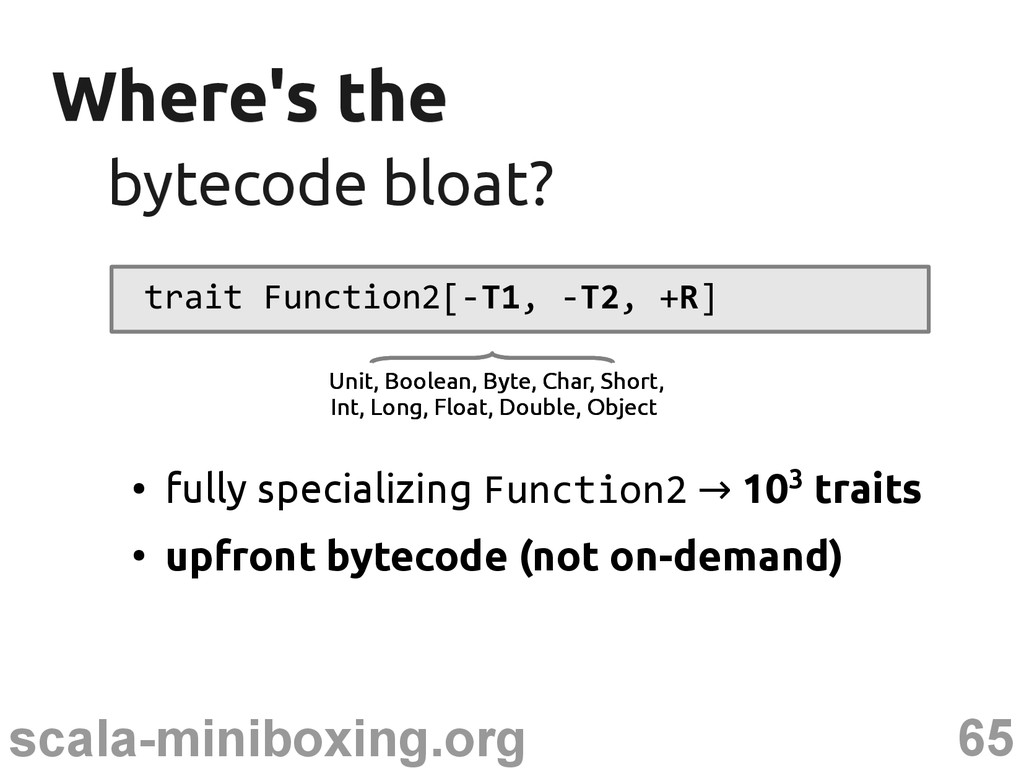 65 scala-miniboxing.org Where's the Where's the...