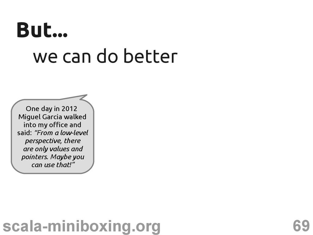 69 scala-miniboxing.org But... But... we can do...