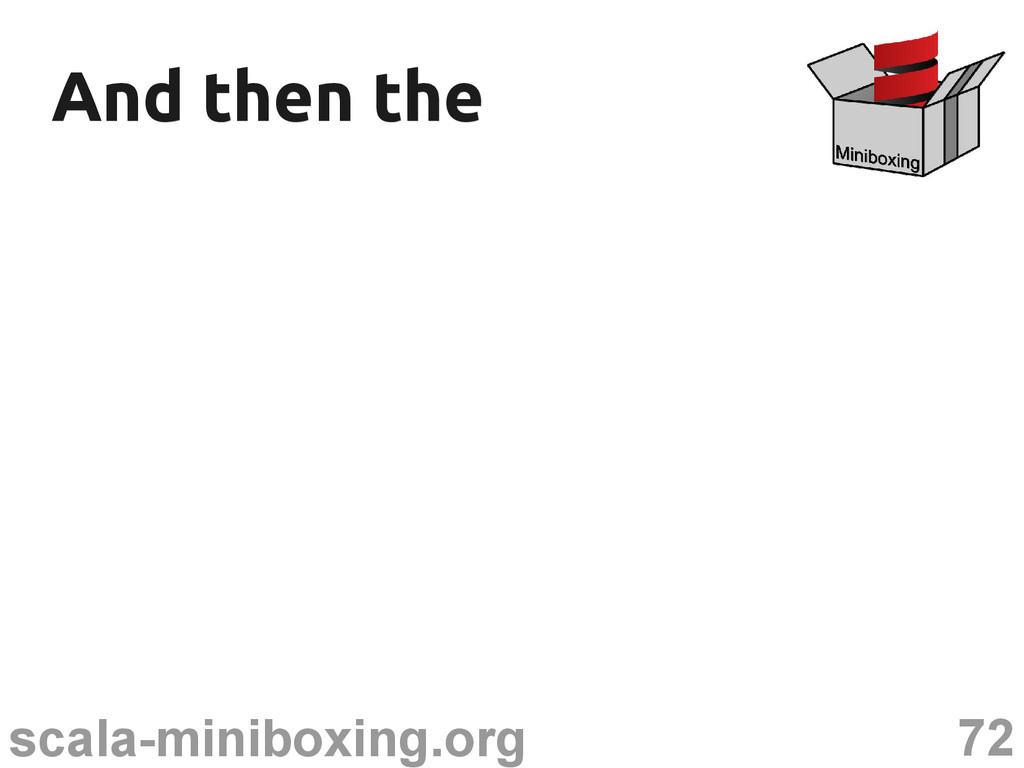 72 scala-miniboxing.org And then the And then t...
