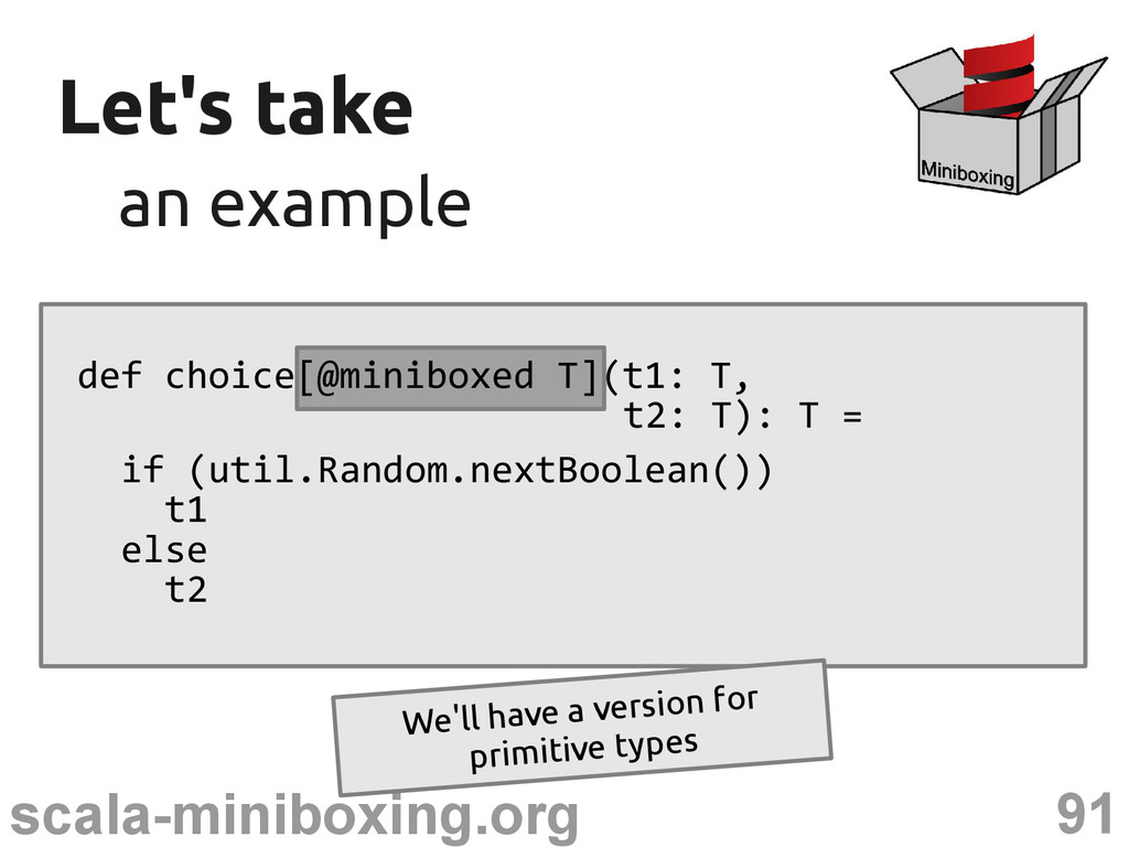 91 scala-miniboxing.org Let's take Let's take a...