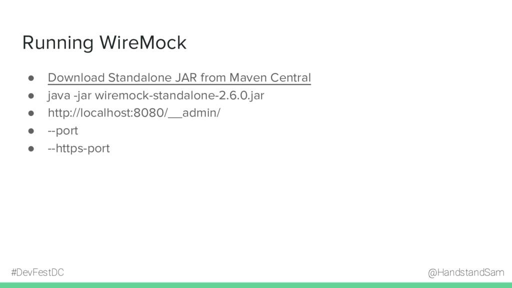 @HandstandSam #DevFestDC Running WireMock ● Dow...