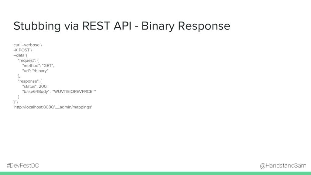 @HandstandSam #DevFestDC Stubbing via REST API ...