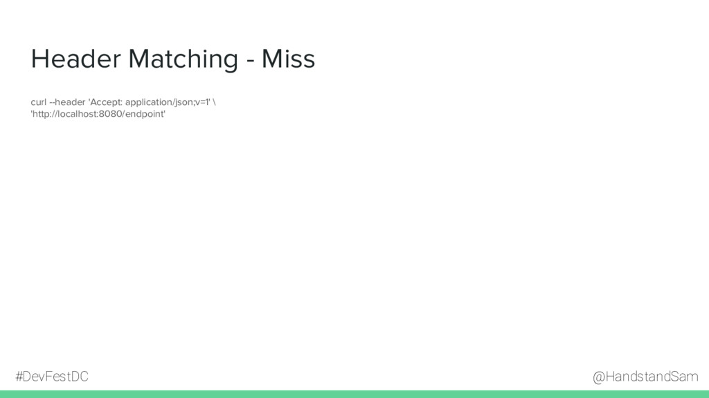 @HandstandSam #DevFestDC Header Matching - Miss...