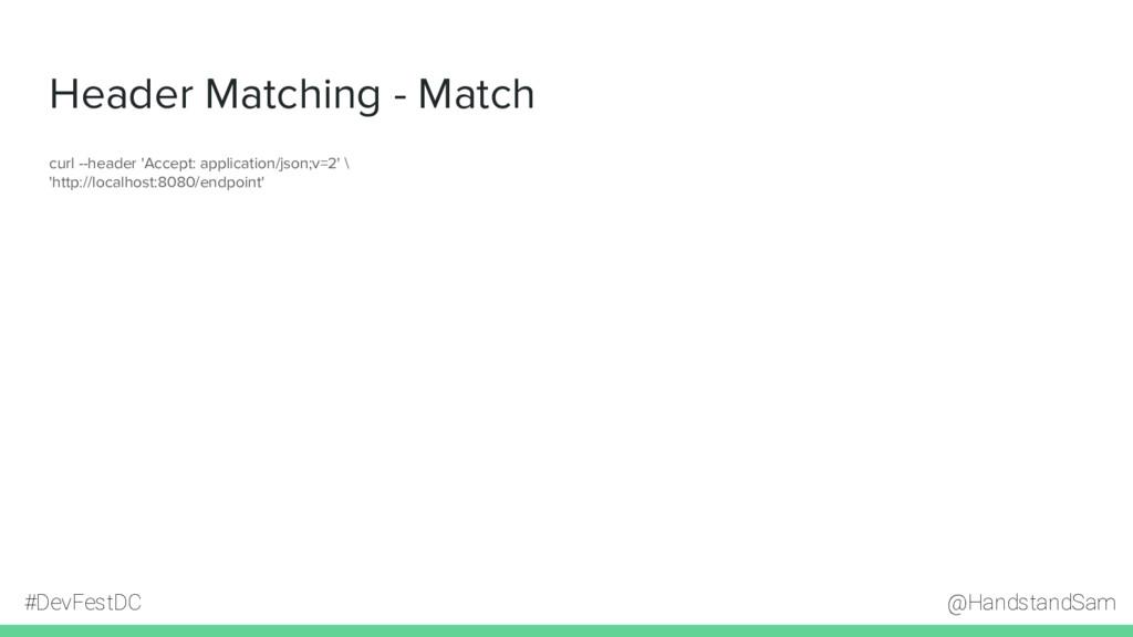 @HandstandSam #DevFestDC Header Matching - Matc...