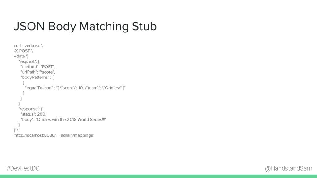 @HandstandSam #DevFestDC JSON Body Matching Stu...