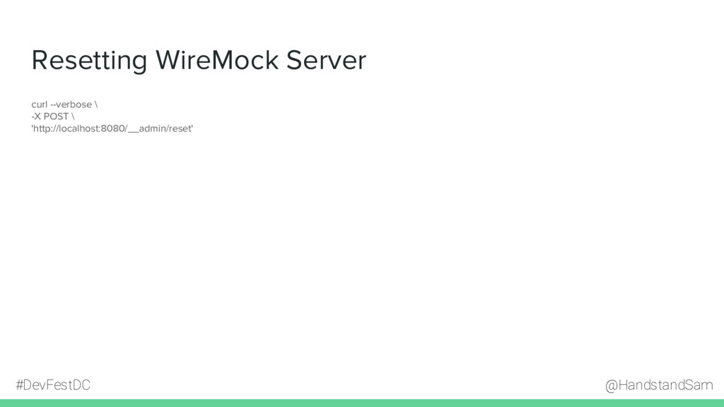 @HandstandSam #DevFestDC Resetting WireMock Ser...