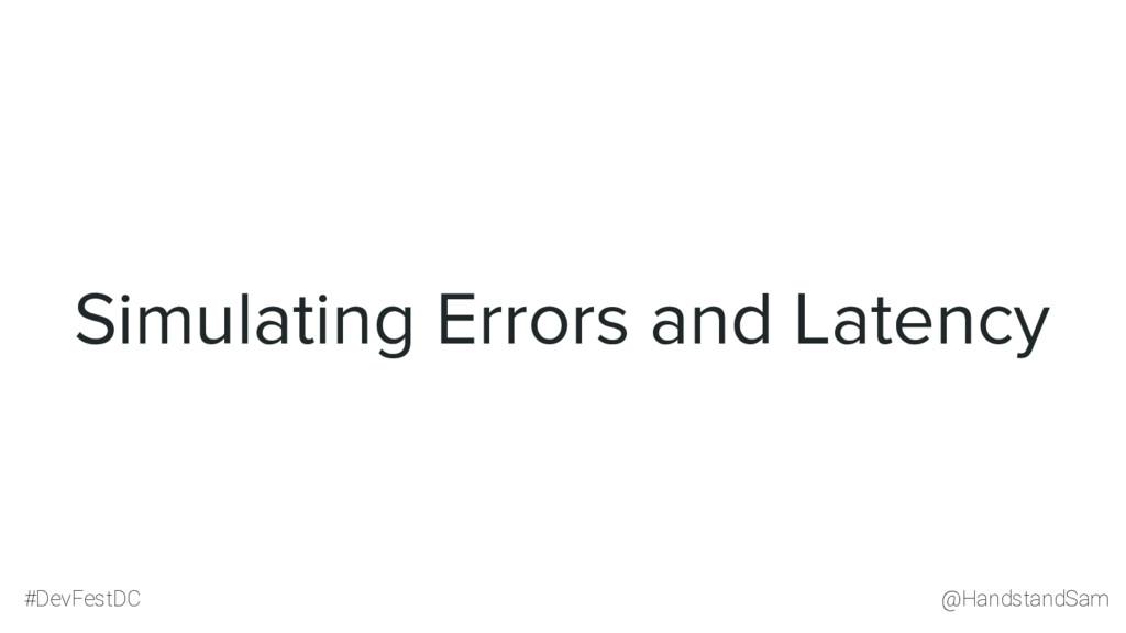 @HandstandSam #DevFestDC Simulating Errors and ...
