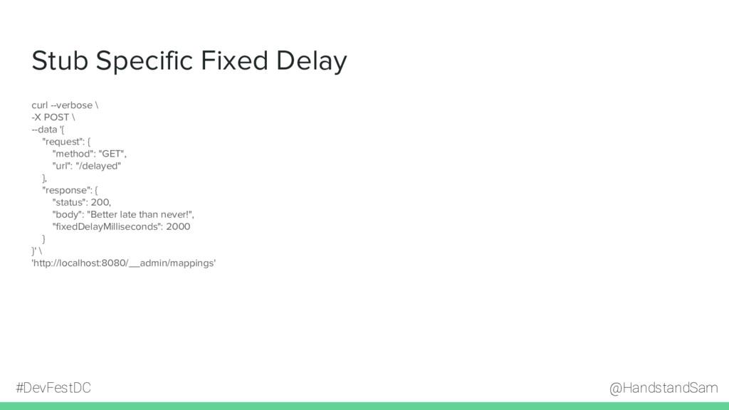 @HandstandSam #DevFestDC Stub Specific Fixed De...
