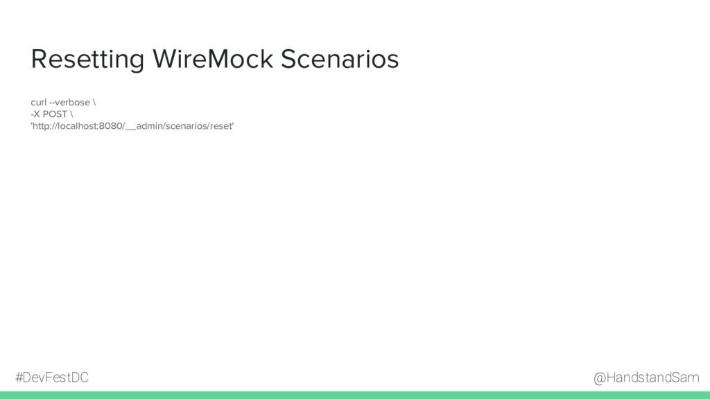 @HandstandSam #DevFestDC Resetting WireMock Sce...