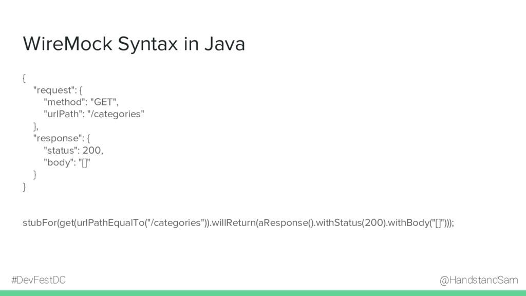@HandstandSam #DevFestDC WireMock Syntax in Jav...