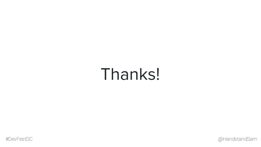 @HandstandSam #DevFestDC Thanks!