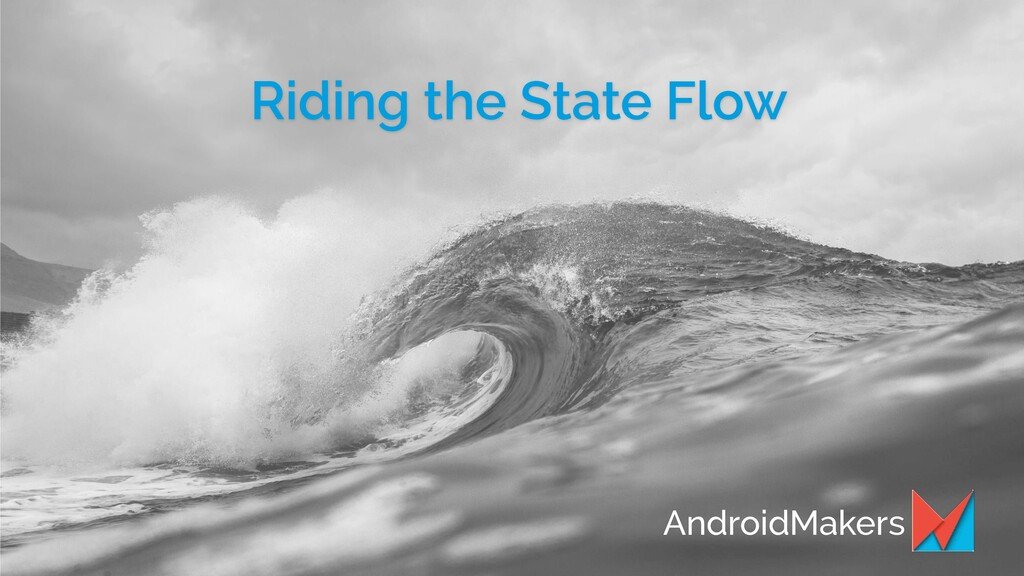 Riding the State Flow AndroidMakers