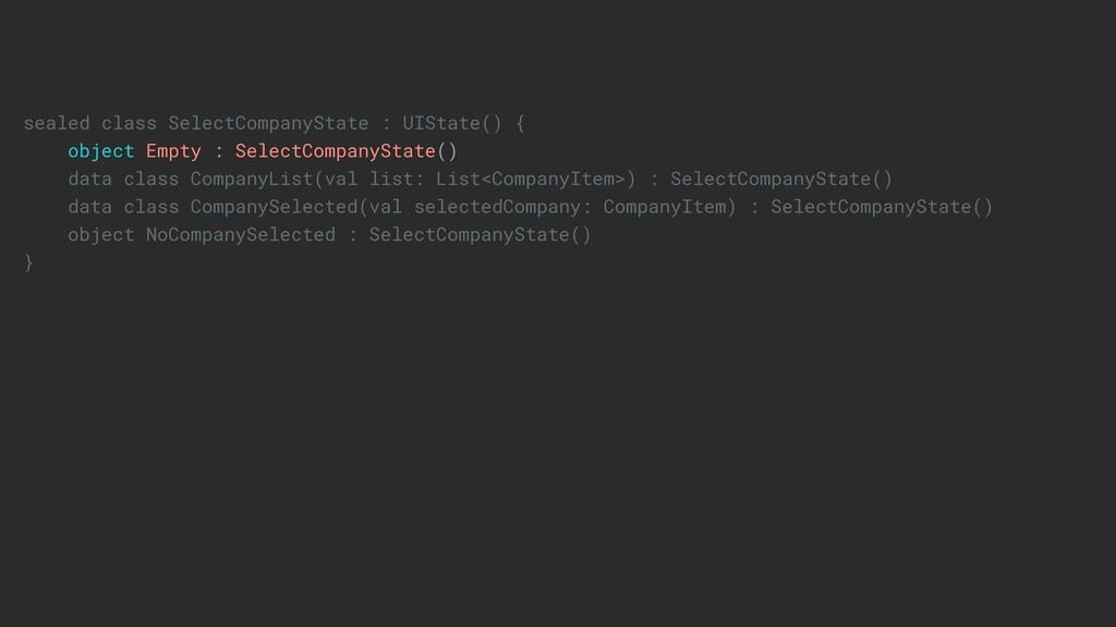 sealed class SelectCompanyState : UIState() { o...