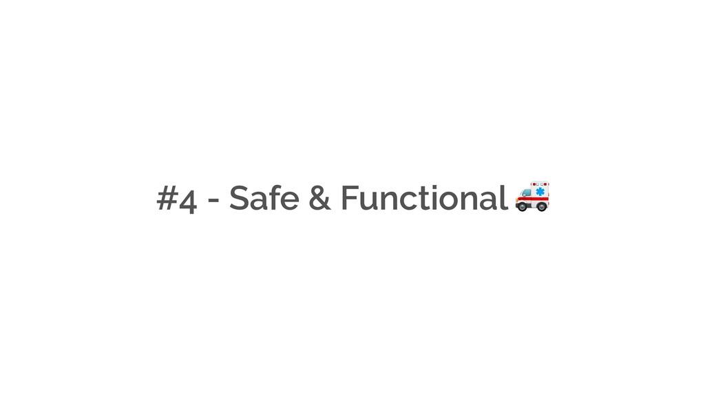 #4 - Safe & Functional