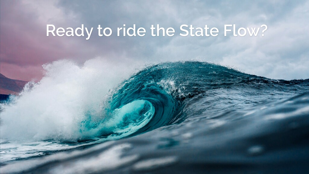 Ready to ride the State Flow?