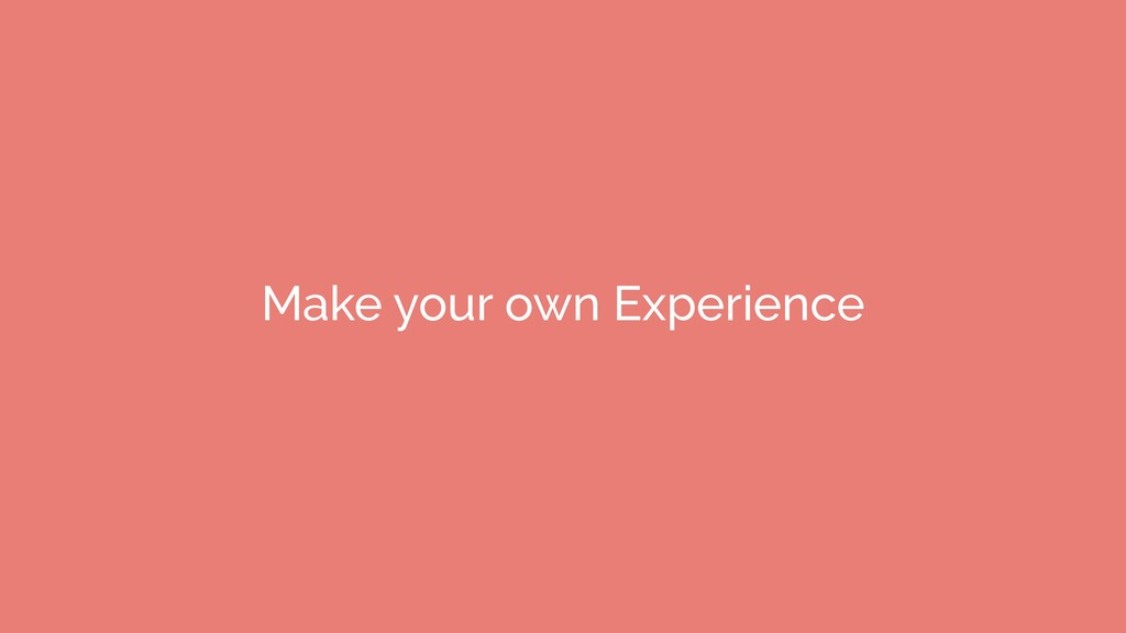 Make your own Experience