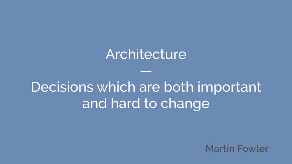 Architecture — Decisions which are both importa...