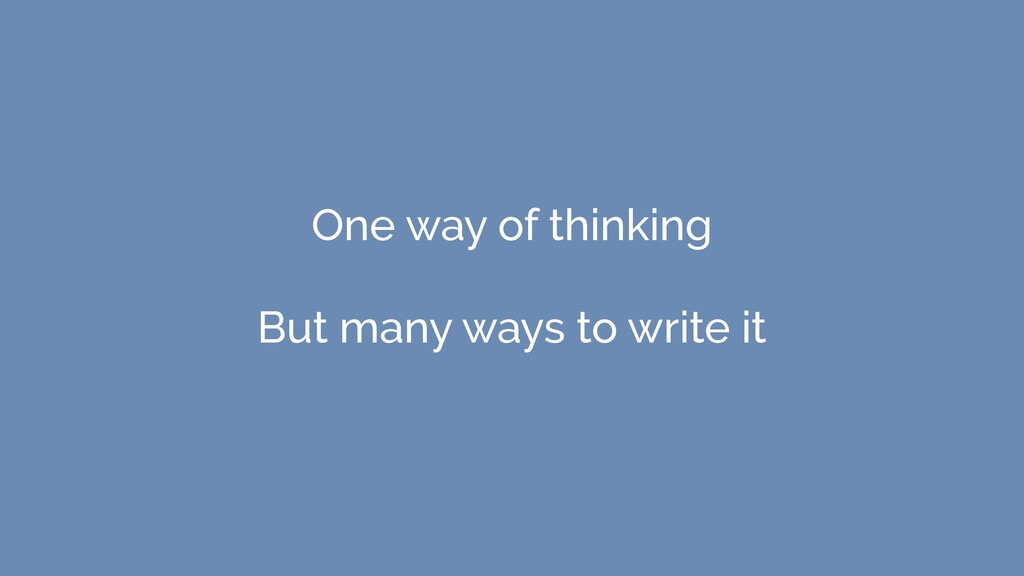 One way of thinking But many ways to write it
