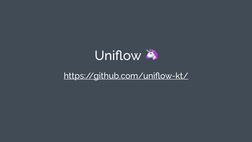 Uniflow  https:/ /github.com/uniflow-kt/