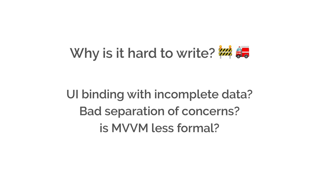 Why is it hard to write?   UI binding with inco...