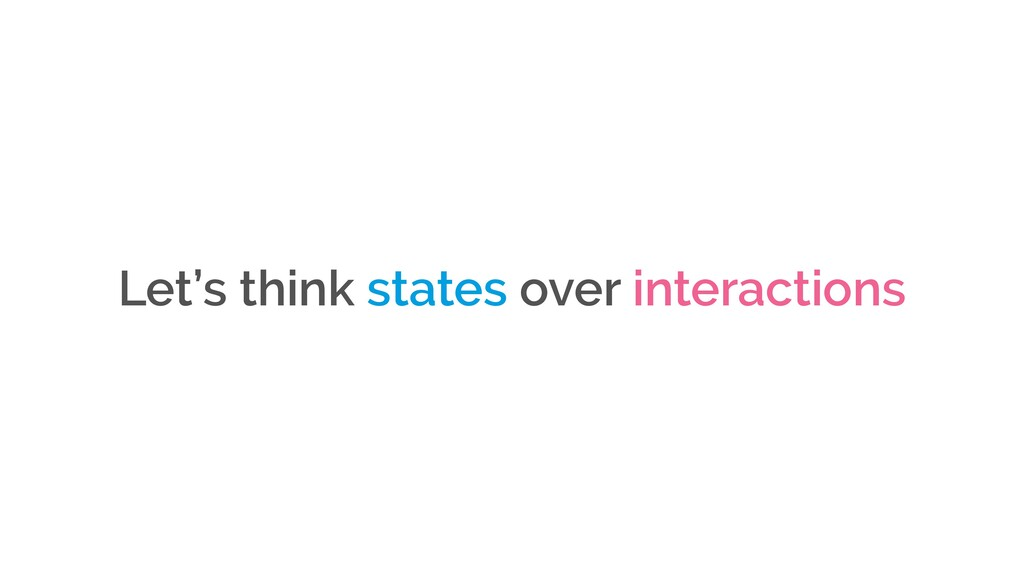 Let's think states over interactions