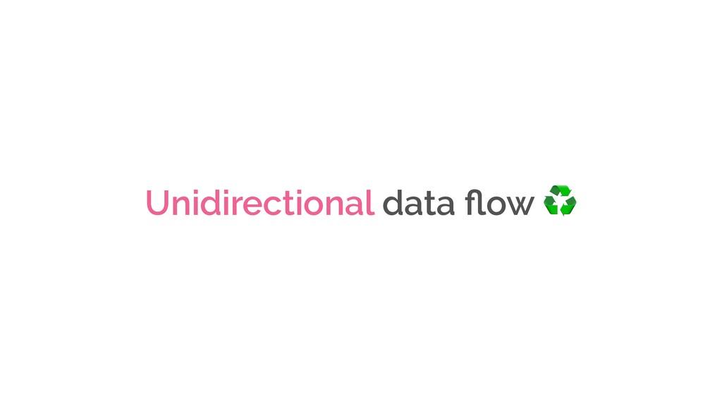 Unidirectional data flow ♻