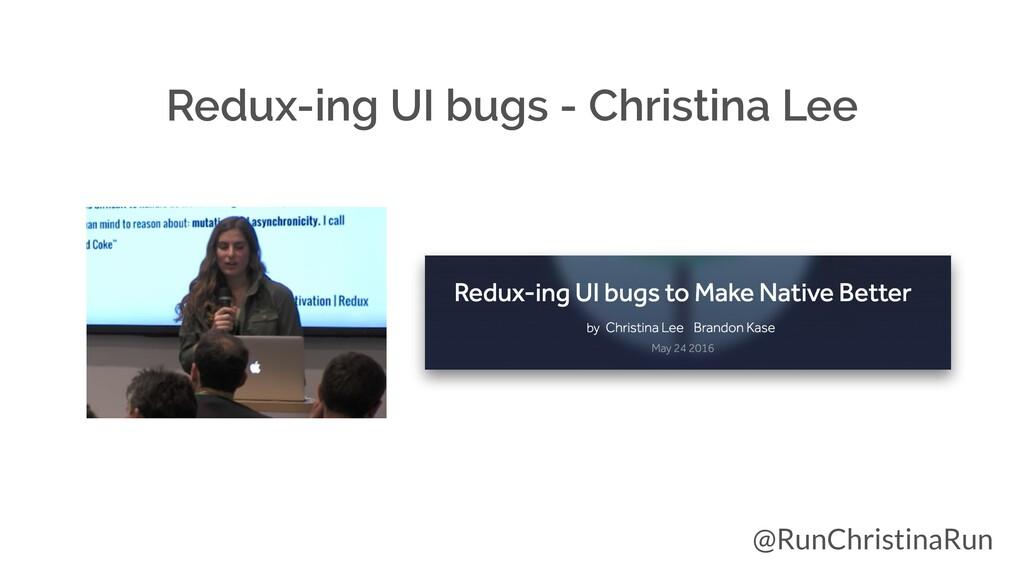 Redux-ing UI bugs - Christina Lee @RunChristina...